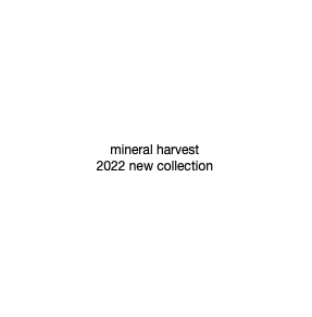 mineral harvest 2022 new collection